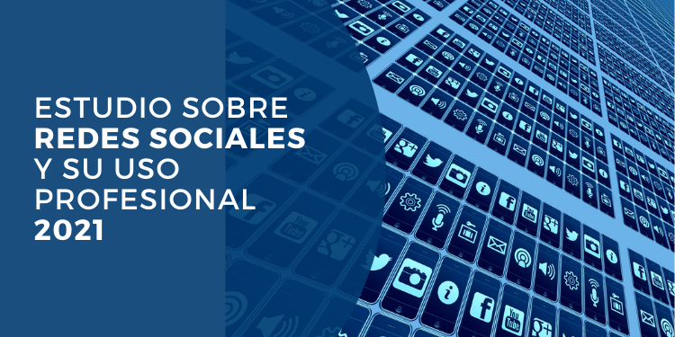 estudio sobre redes sociales y su uso profesional 2021